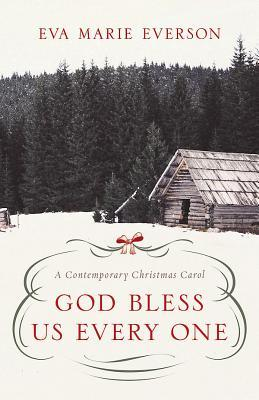 God Bless Us Every One by Eva Marie Everson