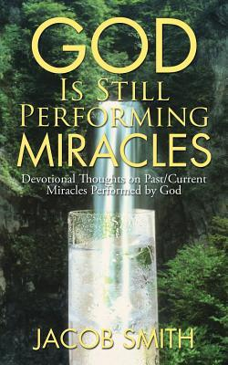 God Is Still Performing Miracles: Devotional Thoughts on Past/Current Miracles Performed by God