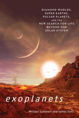 Exoplanets : Diamond Worlds, Super Earths, Pulsar Planets, and the New Search for Life beyond Our Solar System