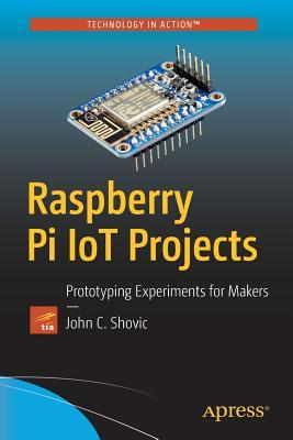 Raspberry Pi IoT Projects: Prototyping Experiments for Makers por John Shovic