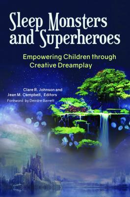 Sleep Monsters and Superheroes: Empowering Children Through Creative Dreamplay