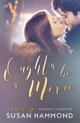 Oughta Be a Movie: a Sugar-&-Spice romantic comedy