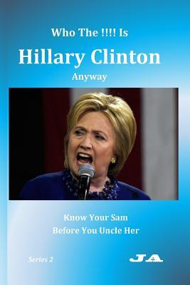 Who the !!!! Is Hillary Clinton Anyway: Know Your Sam Before You Uncle Her