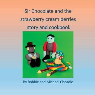 Sir Chocolate and the Strawberry Cream Berries