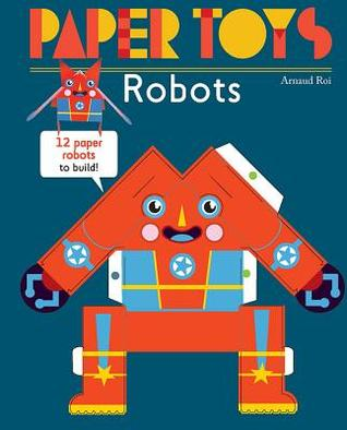 Robots: 12 Paper Robots to Build par Arnaud Roi