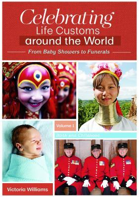 Celebrating Life Customs Around the World [3 Volumes]: From Baby Showers to Funerals