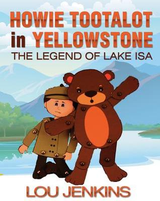 Howie Tootalot in Yellowstone: The Legend of Lake Isa (The Tootalots, #2)