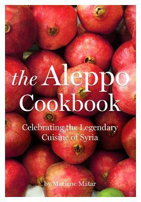 Aleppo Cookbook: Celebrating the Legendary Cuisine of Syria