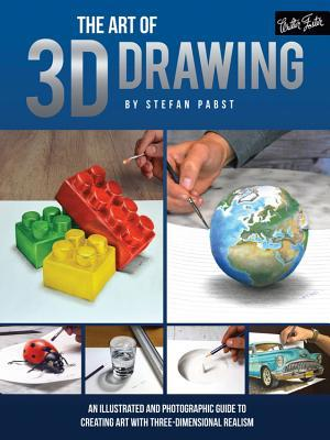 The Art of 3D Drawing: An illustrated and photographic guide to the art of three-dimensional realism in graphite, colored pencil, and charcoal