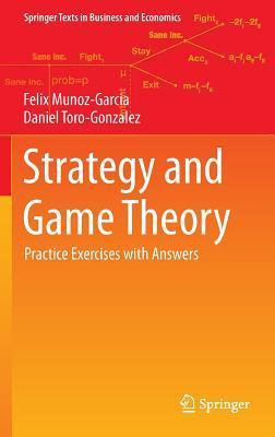 Strategy and Game Theory: Practice Exercises with Answers por Felix Munoz-Garcia, Daniel Toro-Gonzalez