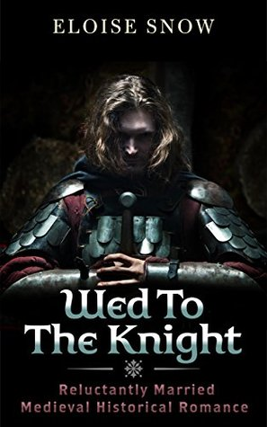 Wed To The Knight: Reluctantly Married Medieval Historical Romance