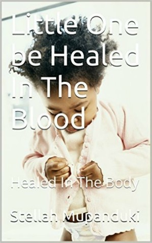 Little One Be Healed In The Blood: Be Healed In In The Body