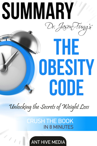 Dr. Jason Fung's The Obesity Code: Unlocking the Secrets of Weight Loss | Summary