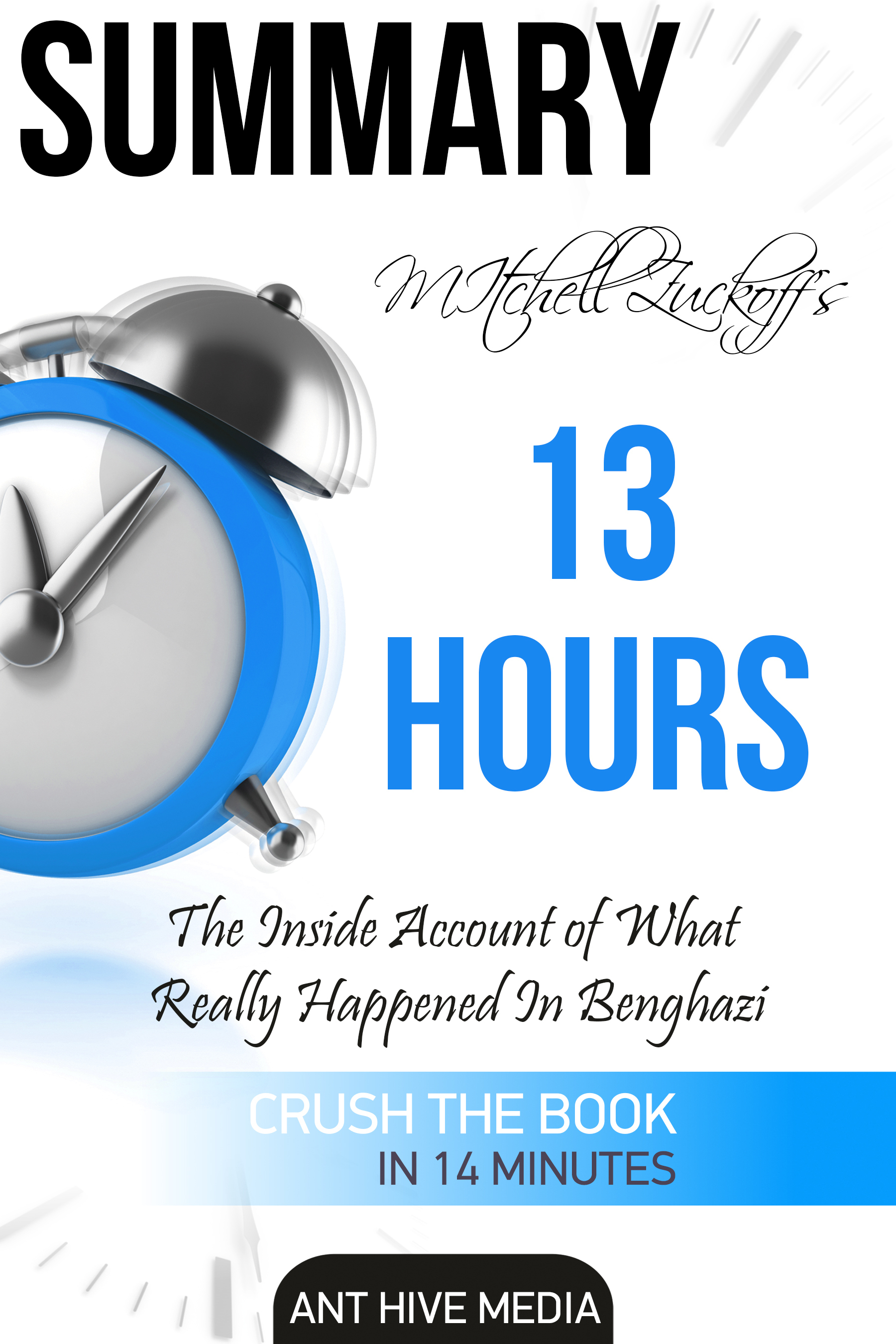 Mitchell Zuckoff's 13 Hours: The Inside Account of What Really Happened in Benghazi | Summary