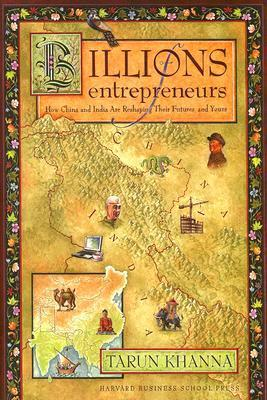Billions of entrepreneurs: how china and india are reshaping their future and yours by Tarun Khanna