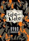 Lobo Por Lobo by Ryan Graudin