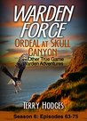 Warden Force: Ordeal at Skull Canyon and Other True Game Warden Adventures: Episodes 63-75