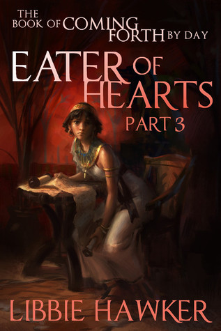 Eater of Hearts: The Book of Coming Forth by Day: Part Three