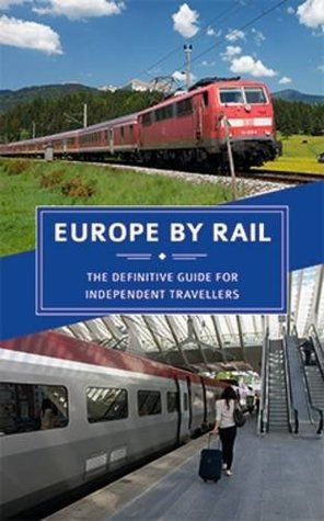 Europe by Rail: The Definitive Guide for Independent Travellers