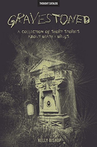 Gravestoned: A Collection of Short Stories about Death & Drugs