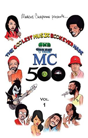 The Coolest Music Book Ever Made aka The MC 500 Vol. 1: Celebrating 40 Years of Sounds, Life, and Culture Through an All-Star Team of Songs
