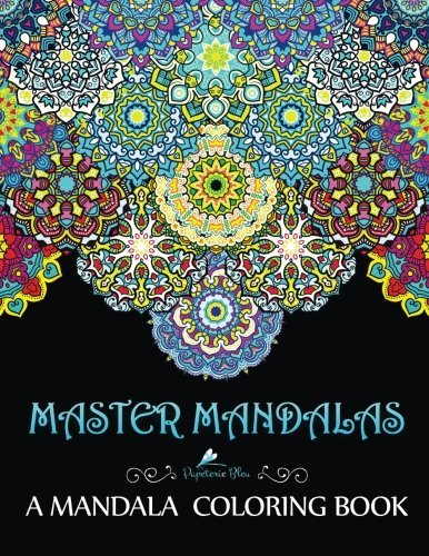 Master Mandalas: A Mandala Coloring Book: A Unique Mindfulness Workbook & Zen Adult Coloring Book For Men Women Teens Children & Seniors Featuring ... Relaxation Stress Relief & Art Color Therapy)