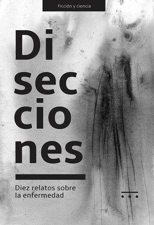 Disecciones. Diez relatos sobre la enfermedad