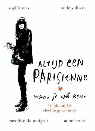 Altijd een Parisienne waar je ook bent: Liefde, stijl & slechte gewoonts