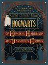 Short Stories from Hogwarts of Heroism, Hardship and Dangerou... by J.K. Rowling