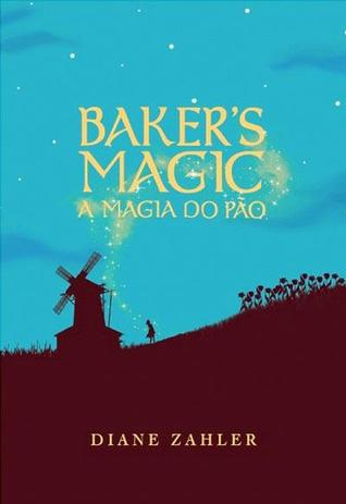 Baker's Magic - A Magia do Pão by Diane Zahler