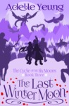 The Last Winter Moon (The Cycle of the Six Moons, #3)