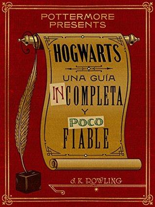 Hogwarts: una guía incompleta y poco fiable (Pottermore presenta, #3)
