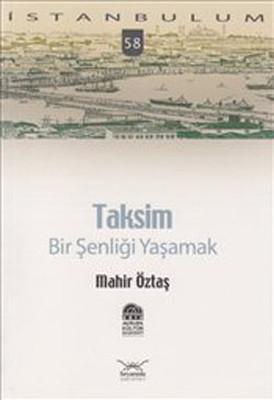 Taksim:Bir Şenliği Yaşamak (İstanbulum, #58)