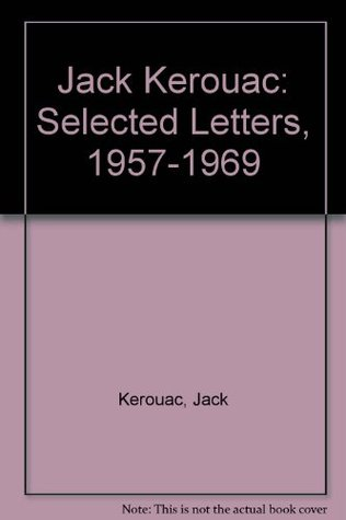 Jack Kerouac: Selected Letters, 1957-1969