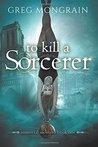 To Kill a Sorcerer (Immortal Montero, #1)