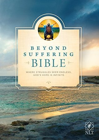 Beyond Suffering Bible NLT: Where Struggles Seem Endless, Gods Hope Is Infinite