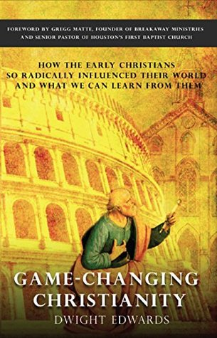game-changing-christianity-how-the-early-christians-so-radically-influenced-their-world-and-what-we-can-learn-from-them