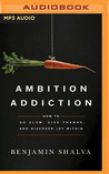 Ambition Addiction: How to Go Slow, Give Thanks, and Discover Joy Within