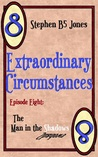 Extraordinary Circumstances 8: The Man in the Shadows