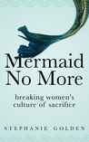 Mermaid No More: Breaking Women's Culture of Sacrifice