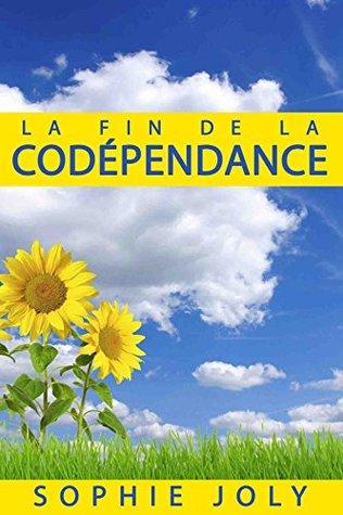 Codépendance: La Fin de la Codépendance: Comment arrêter de Contrôler et Inciter les Autres, S'aimer soi-même, Avoir des Relations Heureuses, et Ne Plus Etre Codépendant