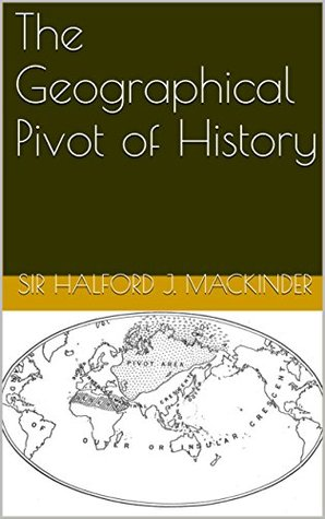 The Geographical Pivot of History: Illustrated