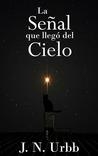 La Señal que llegó del Cielo by J.N. Urbb