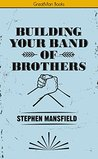 Building Your Band of Brothers by Stephen Mansfield