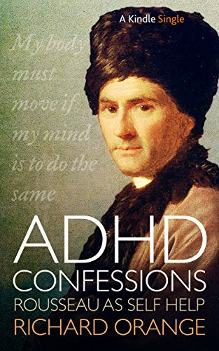 ADHD Confessions: Rousseau as self-help