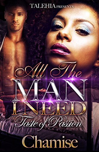 He Is All The Man I Need: An taste of Passion