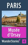 Musée d'Orsay in Paris - a travel guide and tour as with the best local guide (Paris Travel Stories Book 4)
