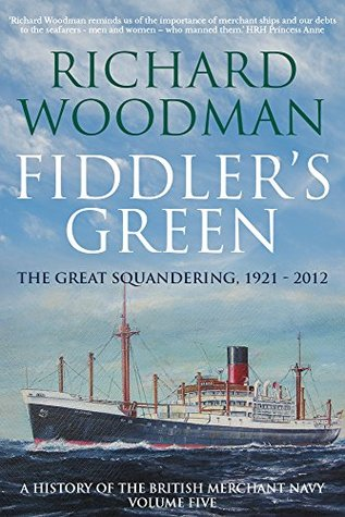 Fiddler's Green: The Great Squandering 1921 - 2012 (A History of the British Merchant Navy Book 5)
