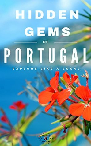 Hidden Gems of PORTUGAL - Locals Complete Travel Guide for Portugal: 5 TRAVEL Guides in 1 : Porto , Lisbon, Algarve, Madeira, Azores