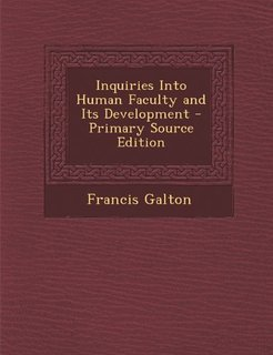 Inquiries into Human Faculty and Its Development